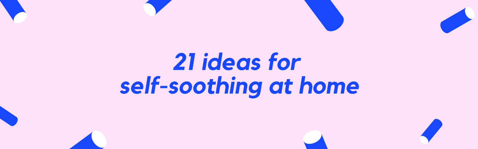 "In blue writing it reads, ""21 ideas for self-soothing at home."""